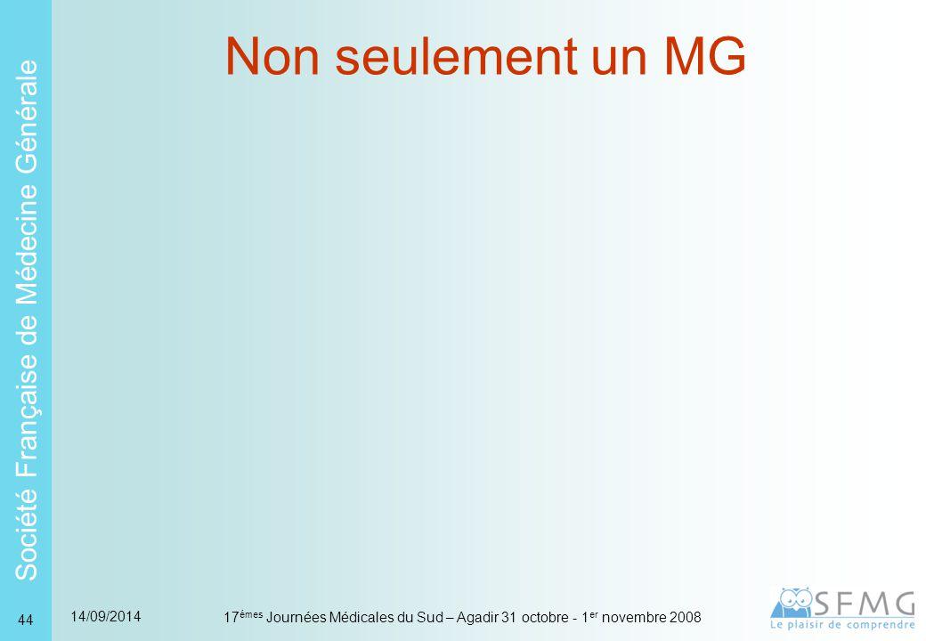 Société Française de Médecine Générale 14/09/2014 17 émes Journées Médicales du Sud – Agadir 31 octobre - 1 er novembre 2008 44 Non seulement un MG