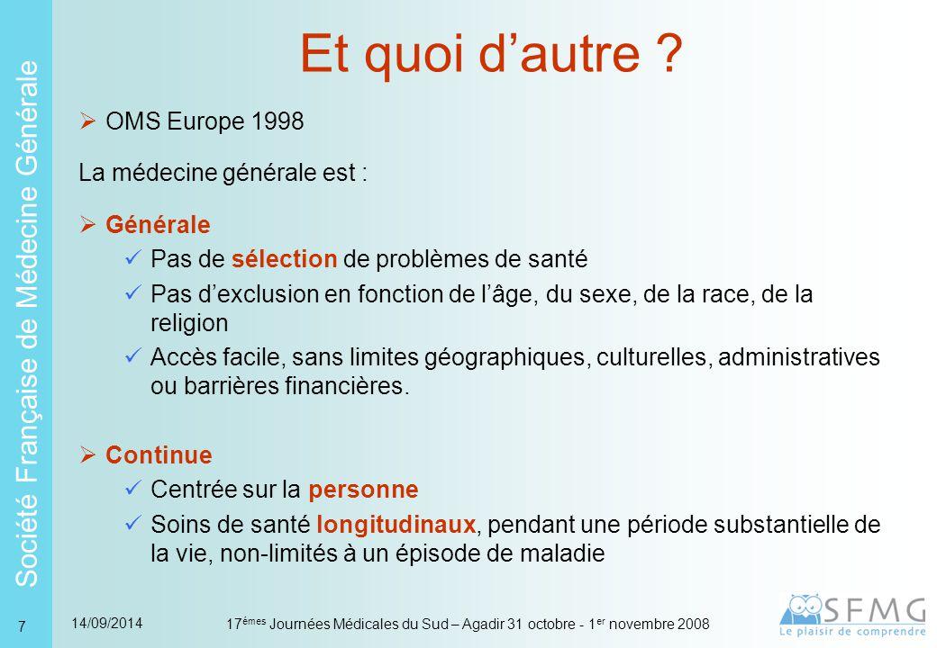 Société Française de Médecine Générale 14/09/2014 17 émes Journées Médicales du Sud – Agadir 31 octobre - 1 er novembre 2008 8 Et quoi d'autre .
