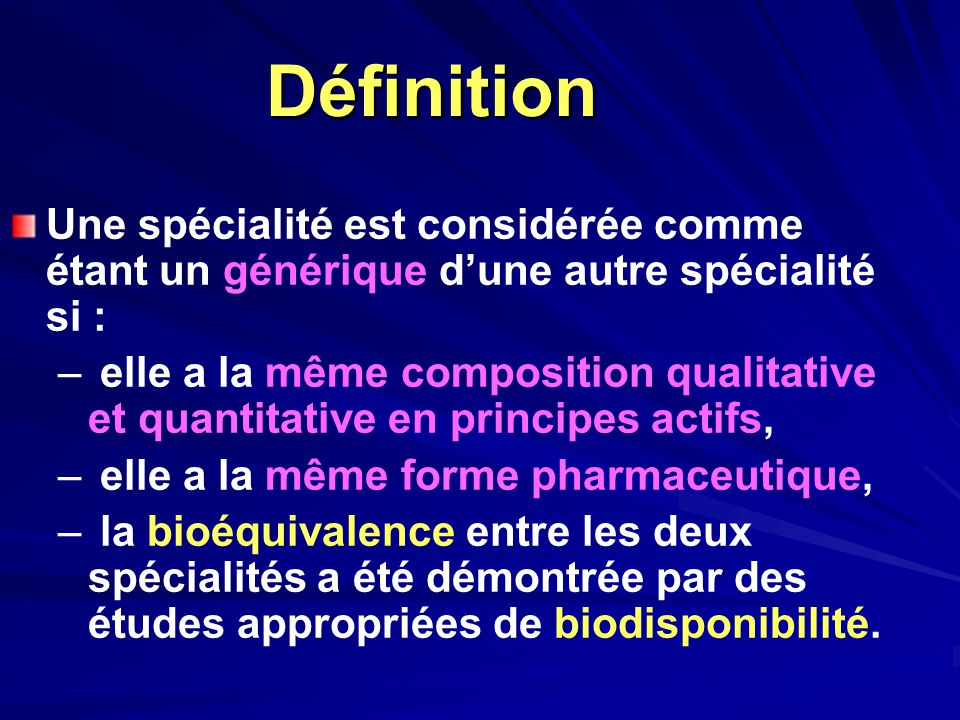 Définition Une spécialité est considérée comme étant un générique d'une autre spécialité si : – – elle a la même composition qualitative et quantitati
