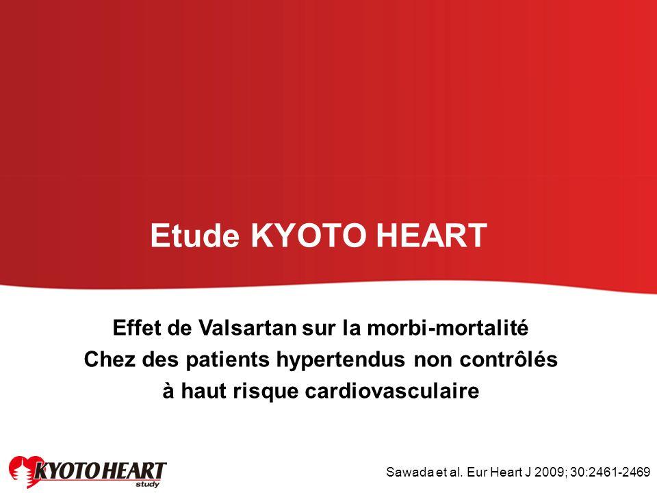 Effet de Valsartan sur la morbi-mortalité Chez des patients hypertendus non contrôlés à haut risque cardiovasculaire Etude KYOTO HEART Sawada et al. E