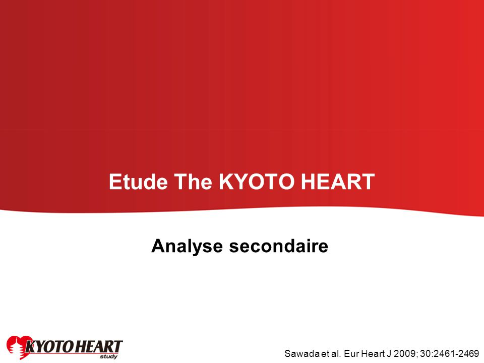 Etude The KYOTO HEART Analyse secondaire Sawada et al. Eur Heart J 2009; 30:2461-2469