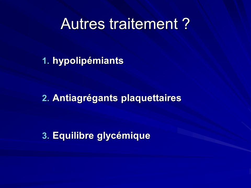 Autres traitement ? 1. hypolipémiants 2. Antiagrégants plaquettaires 3. Equilibre glycémique