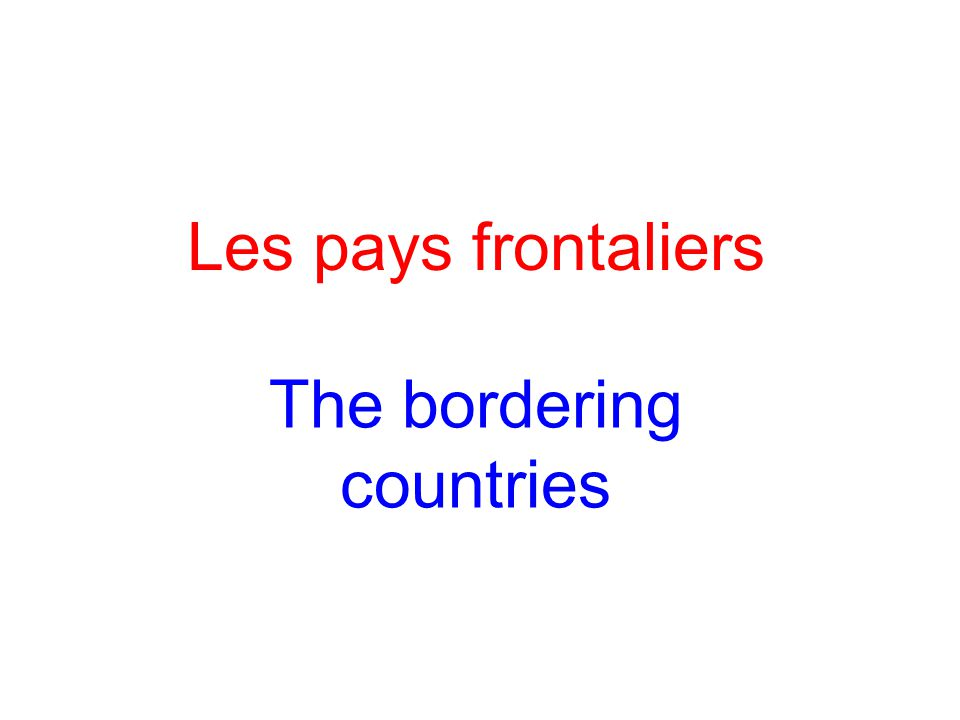 Les pays frontaliers The bordering countries