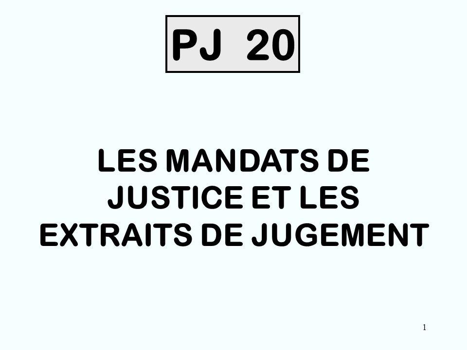 1 PJ 20 LES MANDATS DE JUSTICE ET LES EXTRAITS DE JUGEMENT