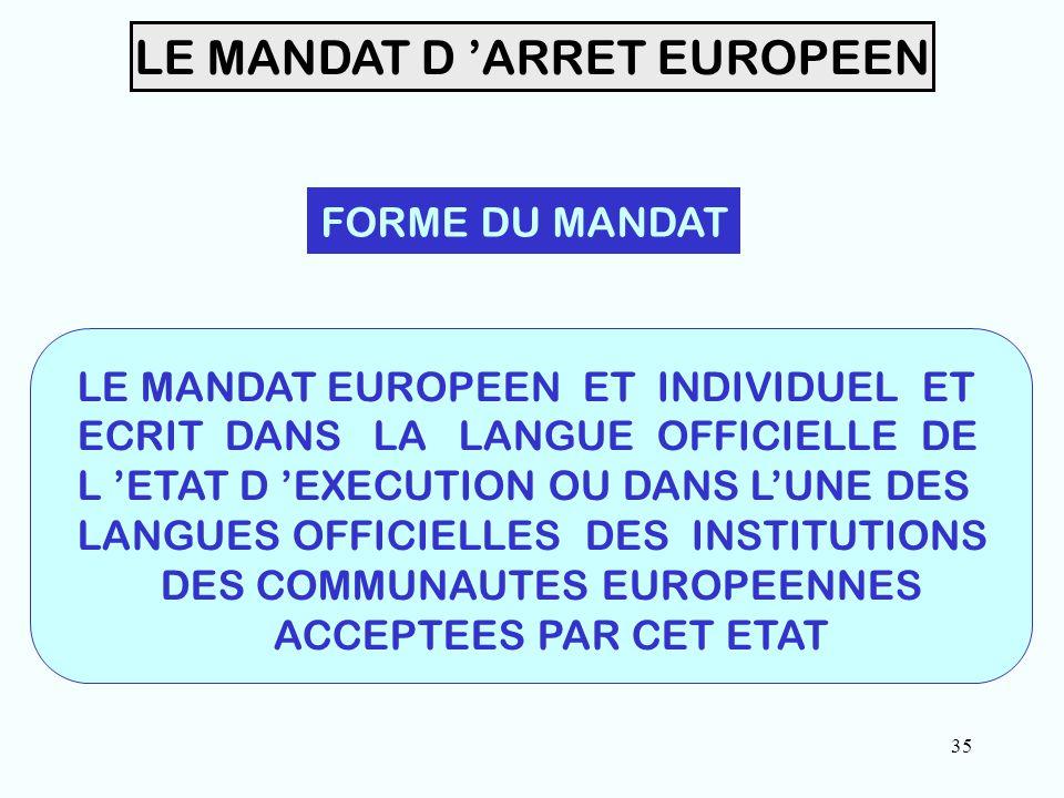 35 LE MANDAT D 'ARRET EUROPEEN FORME DU MANDAT LE MANDAT EUROPEEN ET INDIVIDUEL ET ECRIT DANS LA LANGUE OFFICIELLE DE L 'ETAT D 'EXECUTION OU DANS L'UNE DES LANGUES OFFICIELLES DES INSTITUTIONS DES COMMUNAUTES EUROPEENNES ACCEPTEES PAR CET ETAT