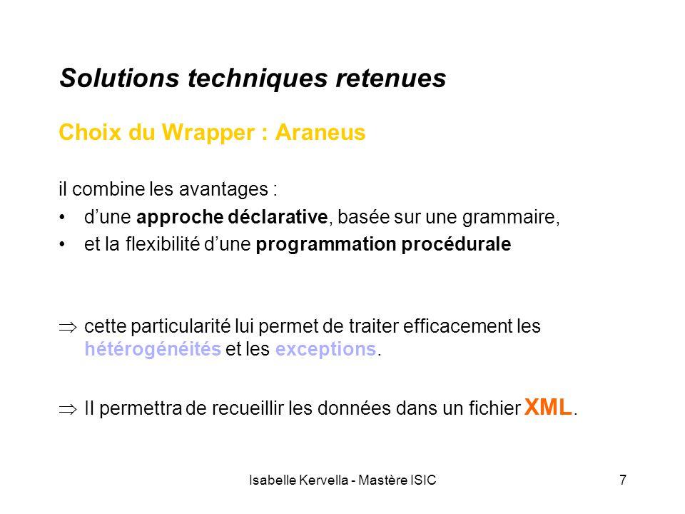 Isabelle Kervella - Mastère ISIC7 Solutions techniques retenues Choix du Wrapper : Araneus il combine les avantages : d'une approche déclarative, basé