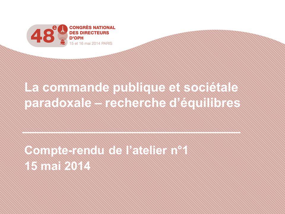 La commande publique et sociétale paradoxale – recherche d'équilibres Compte-rendu de l'atelier n°1 15 mai 2014