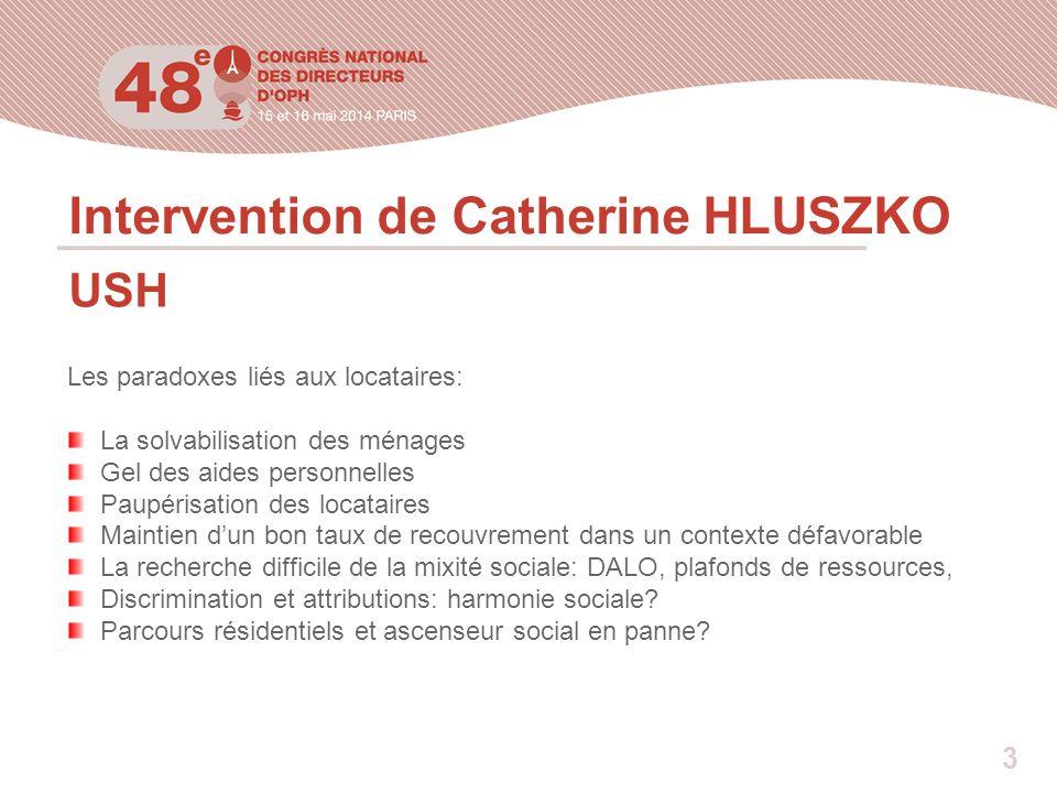 Intervention de Catherine HLUSZKO USH Les paradoxes liés aux locataires: La solvabilisation des ménages Gel des aides personnelles Paupérisation des l