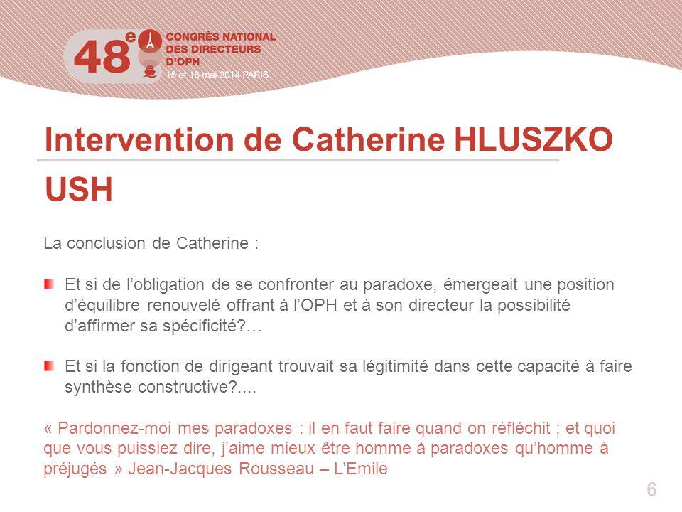 Intervention de Catherine HLUSZKO USH La conclusion de Catherine : Et si de l'obligation de se confronter au paradoxe, émergeait une position d'équili