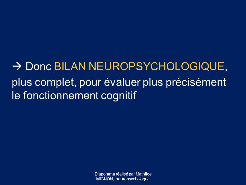  Donc BILAN NEUROPSYCHOLOGIQUE, plus complet, pour évaluer plus précisément le fonctionnement cognitif Diaporama réalisé par Mathilde MIGNON, neurops