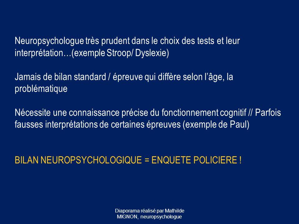 Neuropsychologue très prudent dans le choix des tests et leur interprétation…(exemple Stroop/ Dyslexie) Jamais de bilan standard / épreuve qui diffère