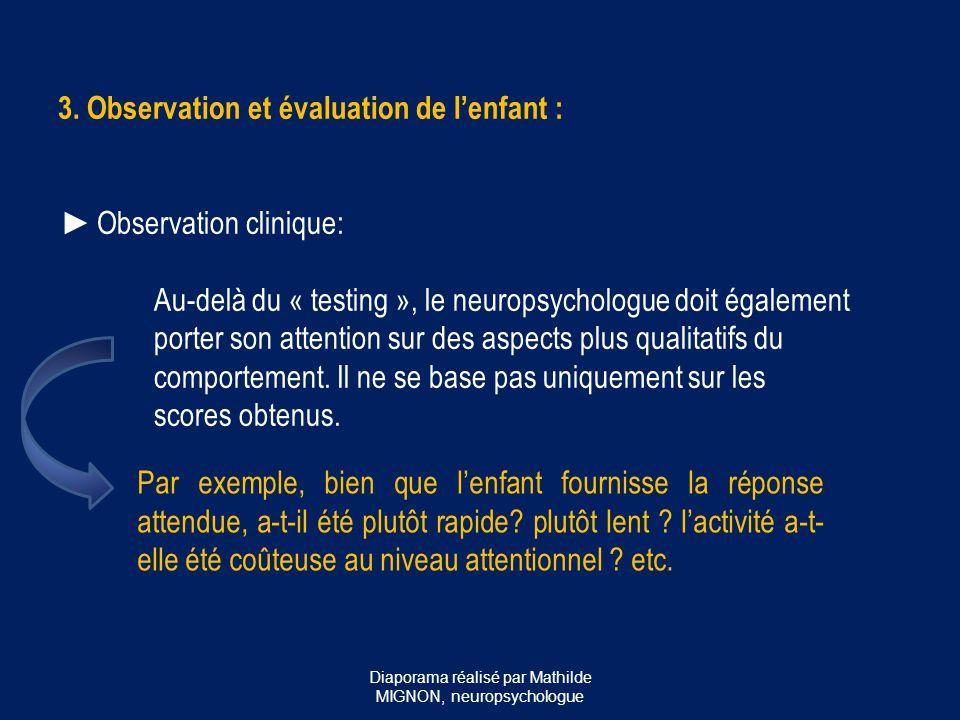 3. Observation et évaluation de l'enfant : ► Observation clinique: Au-delà du « testing », le neuropsychologue doit également porter son attention sur