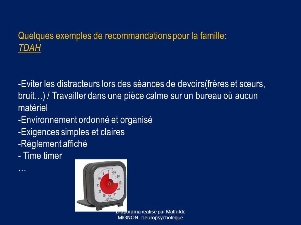 Quelques exemples de recommandations pour la famille: TDAH -Eviter les distracteurs lors des séances de devoirs(frères et sœurs, bruit…) / Travailler