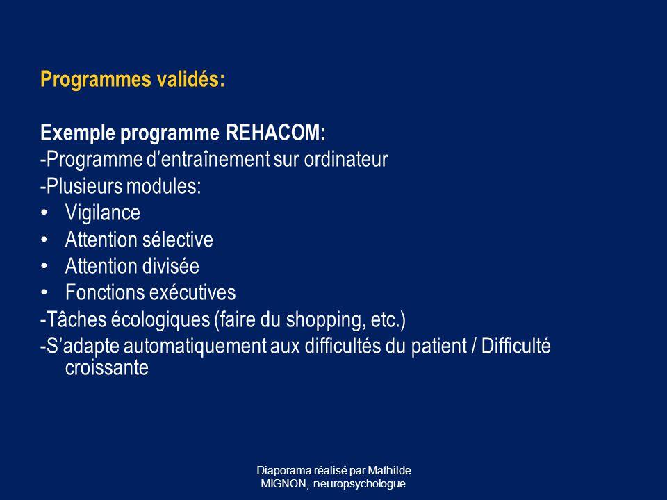 Programmes validés: Exemple programme REHACOM: -Programme d'entraînement sur ordinateur -Plusieurs modules: Vigilance Attention sélective Attention di