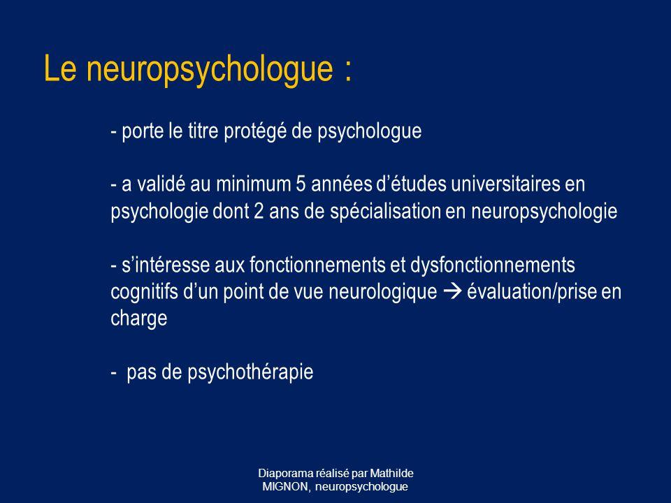 Le neuropsychologue : - porte le titre protégé de psychologue - a validé au minimum 5 années d'études universitaires en psychologie dont 2 ans de spéc