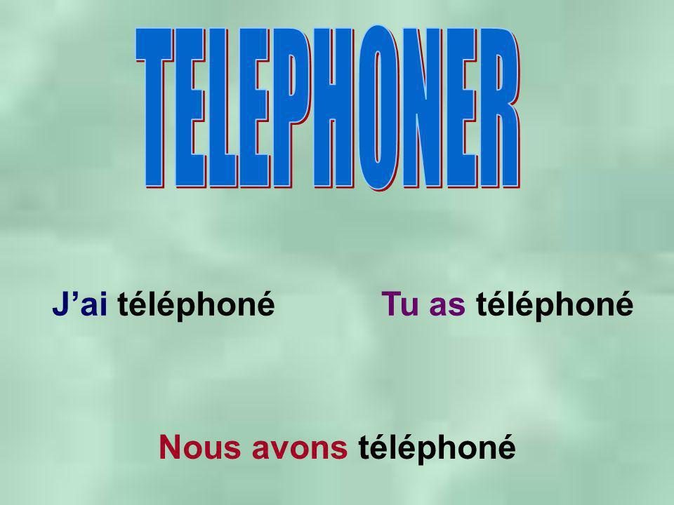 J'ai téléphonéTu as téléphoné Nous avons téléphoné