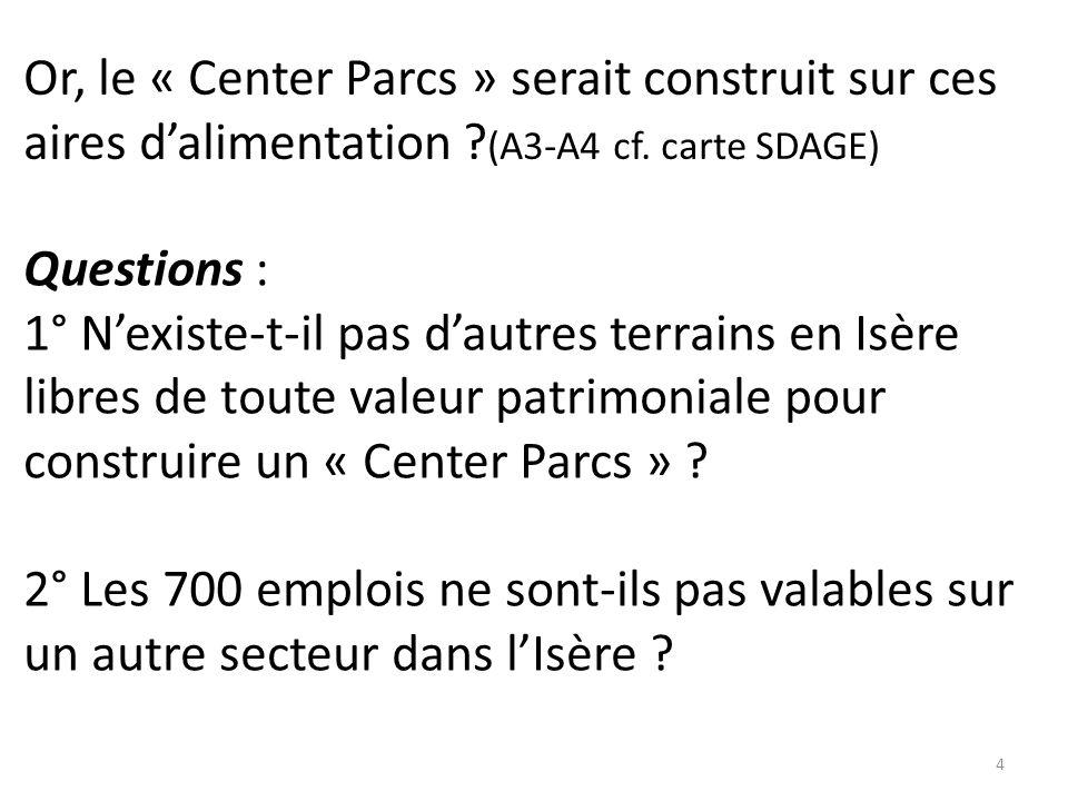 Questions : 1° N'existe-t-il pas d'autres terrains en Isère libres de toute valeur patrimoniale pour construire un « Center Parcs » .