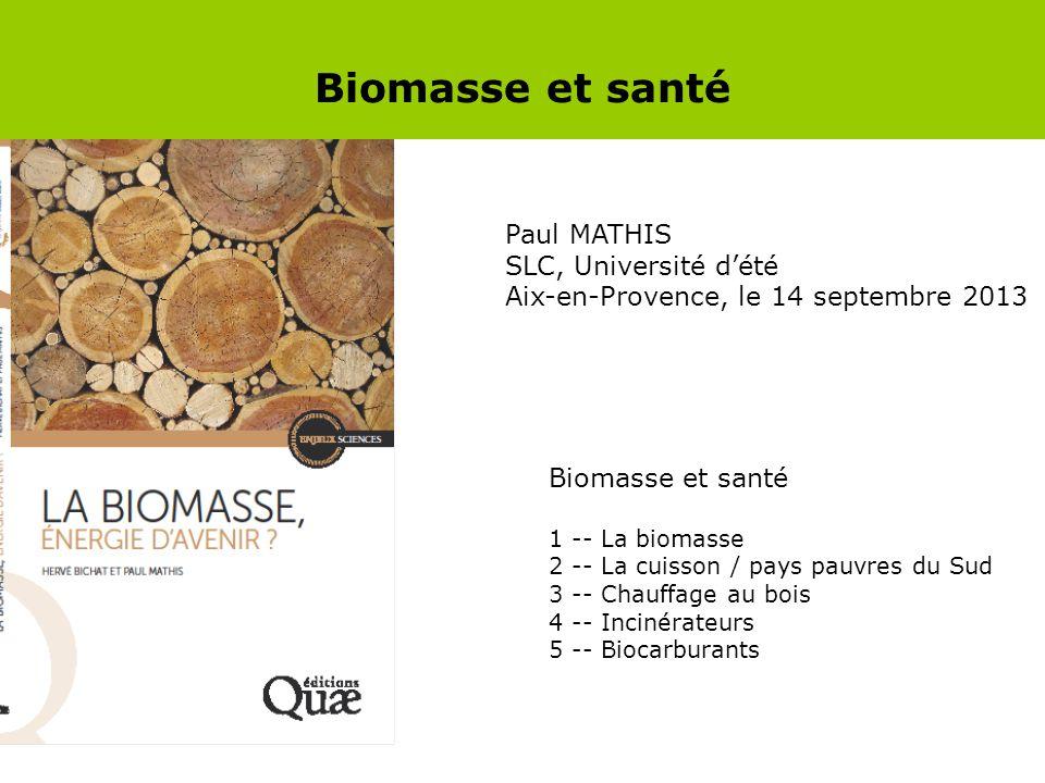 Biomasse et santé Éditions Quae Paul MATHIS SLC, Université d'été Aix-en-Provence, le 14 septembre 2013 Biomasse et santé 1 -- La biomasse 2 -- La cui