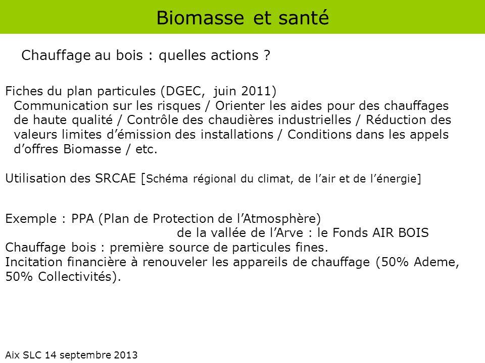 Biomasse et santé Aix SLC 14 septembre 2013 Fiches du plan particules (DGEC, juin 2011) Communication sur les risques / Orienter les aides pour des ch