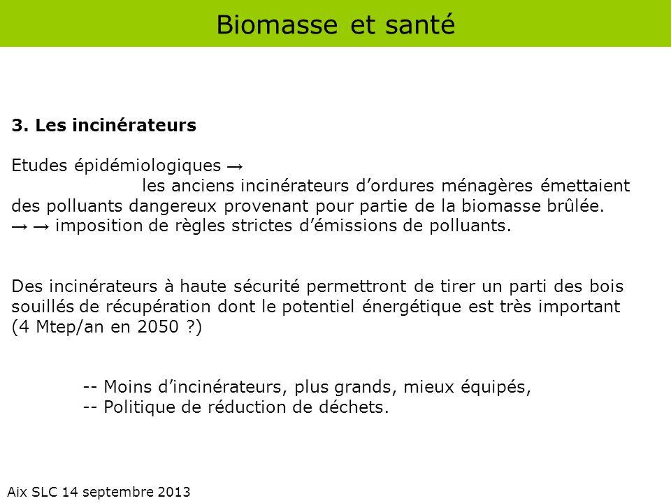 Biomasse et santé Aix SLC 14 septembre 2013 3. Les incinérateurs Etudes épidémiologiques → les anciens incinérateurs d'ordures ménagères émettaient de