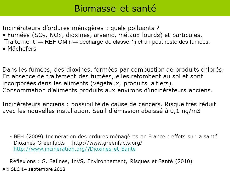 Biomasse et santé Aix SLC 14 septembre 2013 Incinérateurs d'ordures ménagères : quels polluants ? Fumées (SO 2, NOx, dioxines, arsenic, métaux lourds)