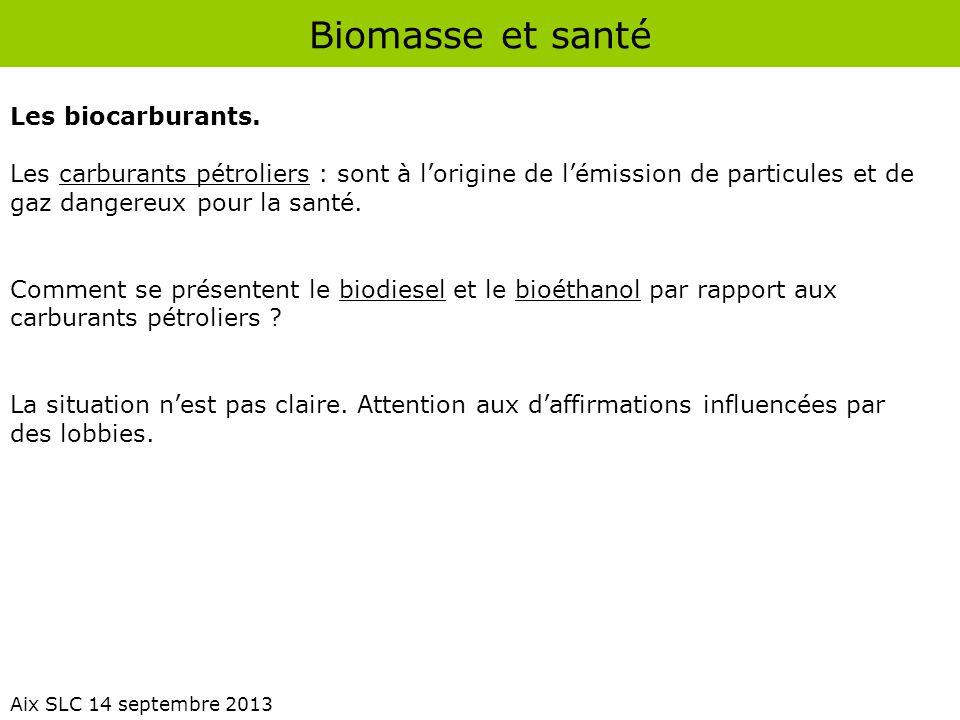 Biomasse et santé Aix SLC 14 septembre 2013 Les biocarburants. Les carburants pétroliers : sont à l'origine de l'émission de particules et de gaz dang