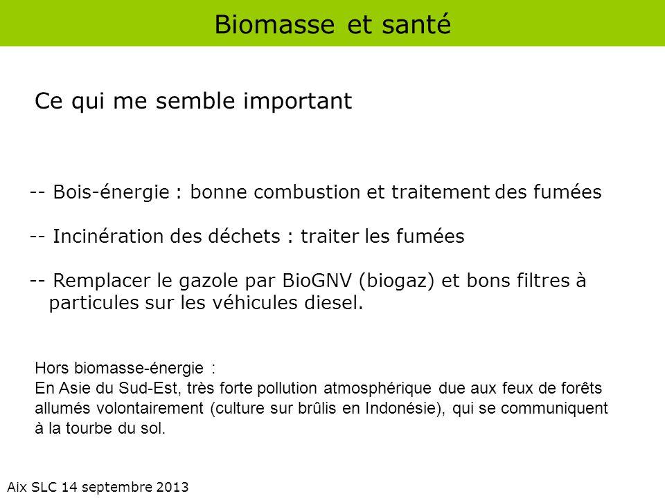 Biomasse et santé Aix SLC 14 septembre 2013 Ce qui me semble important -- Bois-énergie : bonne combustion et traitement des fumées -- Incinération des
