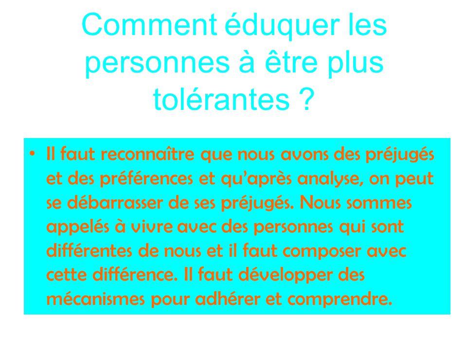 Comment éduquer les personnes à être plus tolérantes ? Il faut reconnaître que nous avons des préjugés et des préférences et qu'après analyse, on peut