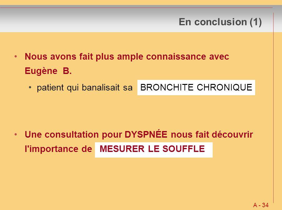 En conclusion (1) Nous avons fait plus ample connaissance avec Eugène B. patient qui banalisait sa BRONCHITE CHRONIQUE Une consultation pour DYSPNÉE n
