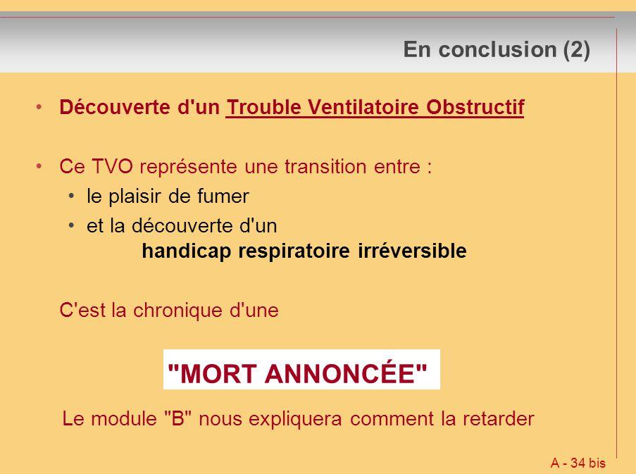 En conclusion (2) Découverte d'un Trouble Ventilatoire Obstructif Ce TVO représente une transition entre : le plaisir de fumer et la découverte d'un h