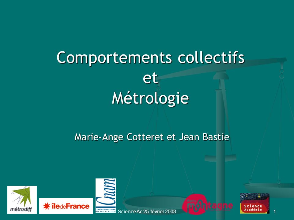 Science Ac 25 février 20081 Comportements collectifs etMétrologie Marie-Ange Cotteret et Jean Bastie