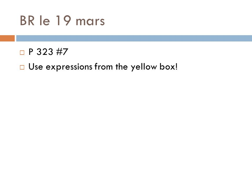 BR le 19 mars  P 323 #7  Use expressions from the yellow box!