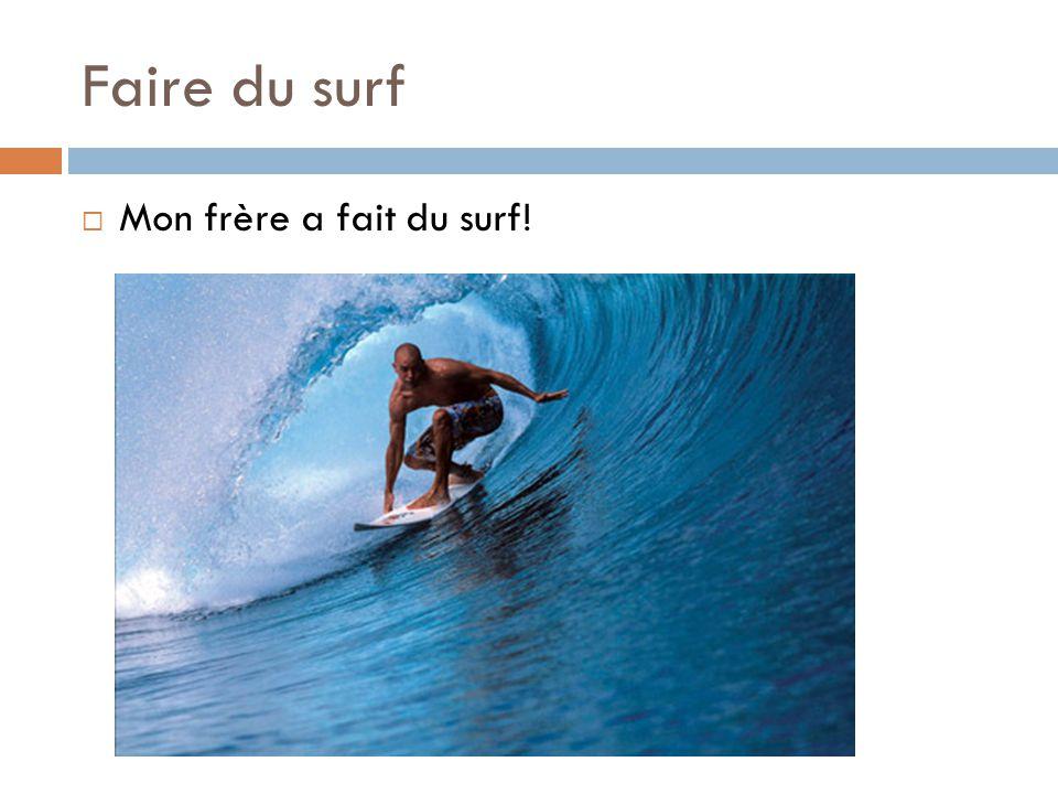 Faire du surf  Mon frère a fait du surf!