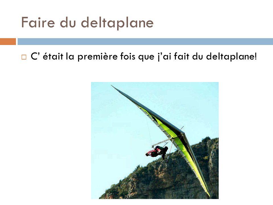 Faire du deltaplane  C' était la première fois que j'ai fait du deltaplane!