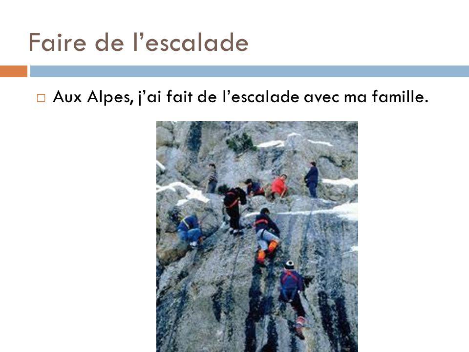 Faire de l'escalade  Aux Alpes, j'ai fait de l'escalade avec ma famille.