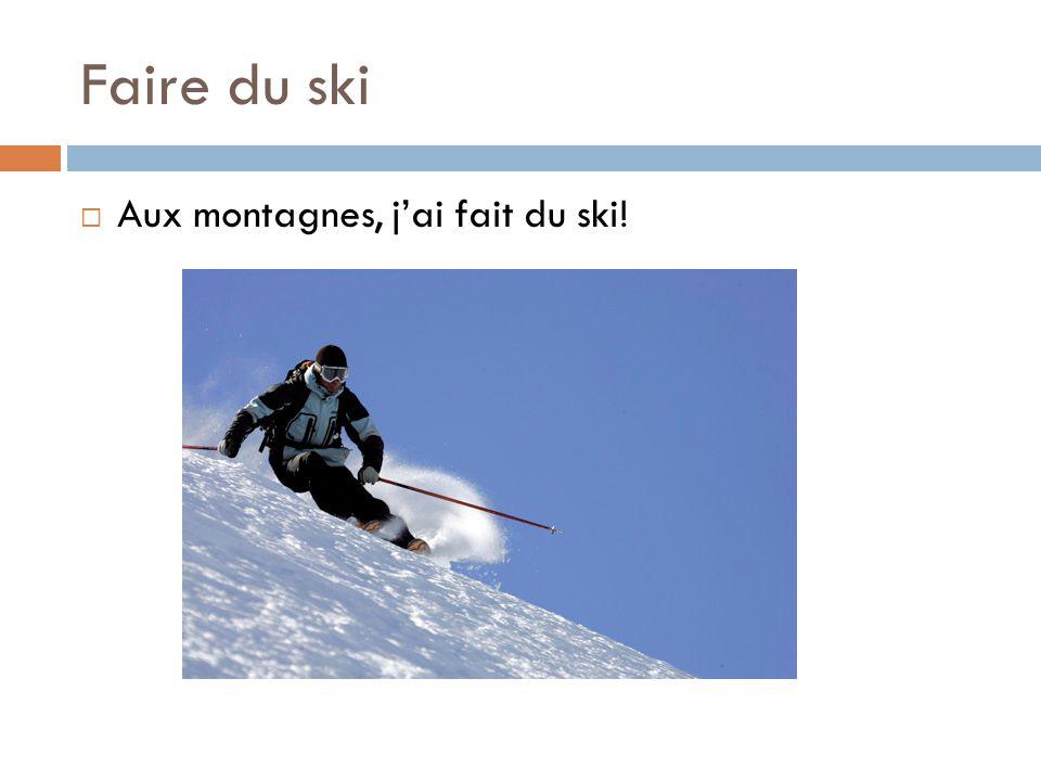 Faire du ski  Aux montagnes, j'ai fait du ski!
