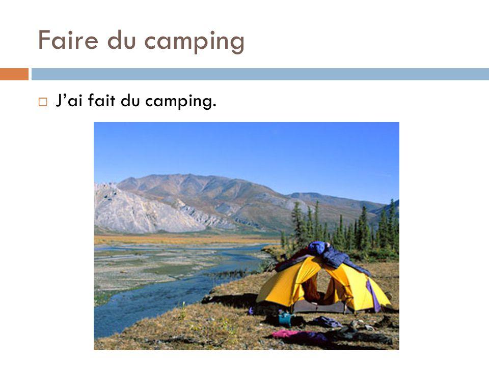 Faire du camping  J'ai fait du camping.