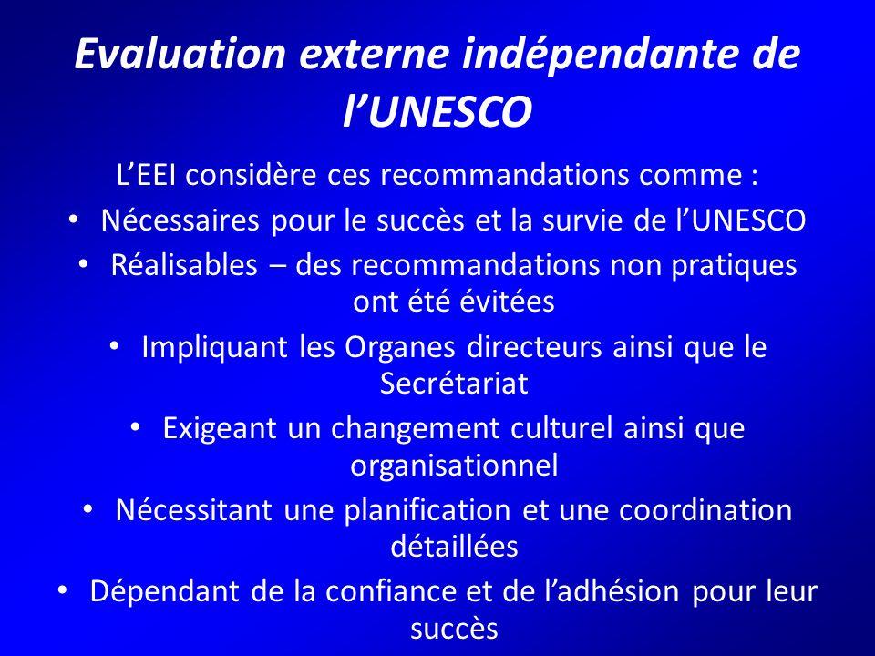 Evaluation externe indépendante de l'UNESCO L'EEI considère ces recommandations comme : Nécessaires pour le succès et la survie de l'UNESCO Réalisables – des recommandations non pratiques ont été évitées Impliquant les Organes directeurs ainsi que le Secrétariat Exigeant un changement culturel ainsi que organisationnel Nécessitant une planification et une coordination détaillées Dépendant de la confiance et de l'adhésion pour leur succès