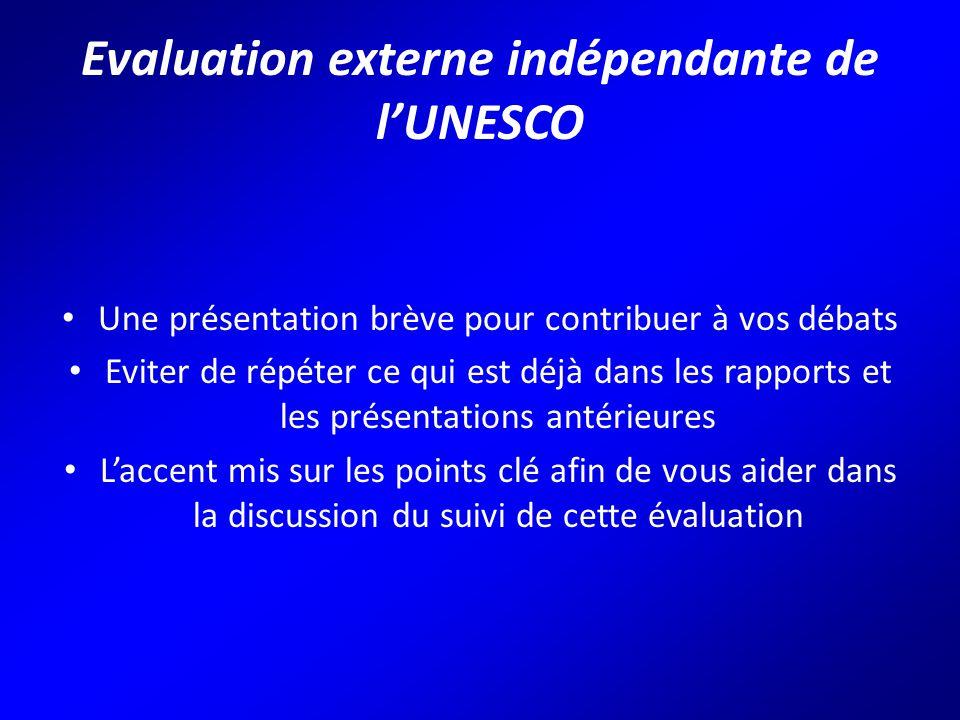 Evaluation externe indépendante de l'UNESCO Une présentation brève pour contribuer à vos débats Eviter de répéter ce qui est déjà dans les rapports et les présentations antérieures L'accent mis sur les points clé afin de vous aider dans la discussion du suivi de cette évaluation