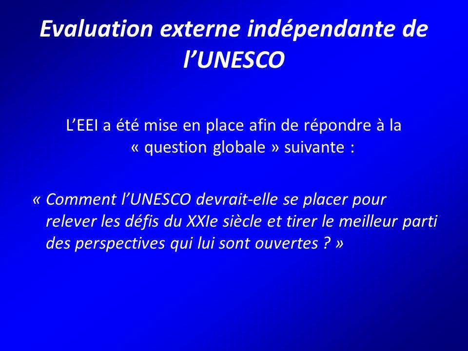 Evaluation externe indépendante de l'UNESCO L'EEI a été mise en place afin de répondre à la « question globale » suivante : « Comment l'UNESCO devrait-elle se placer pour relever les défis du XXIe siècle et tirer le meilleur parti des perspectives qui lui sont ouvertes .