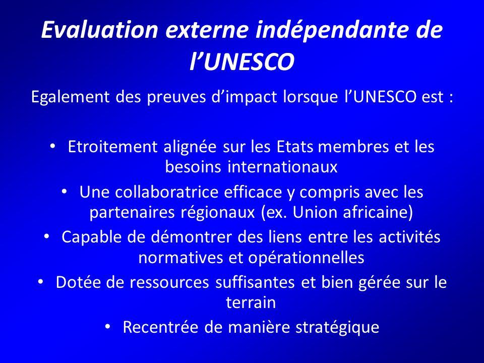 Evaluation externe indépendante de l'UNESCO Egalement des preuves d'impact lorsque l'UNESCO est : Etroitement alignée sur les Etats membres et les besoins internationaux Une collaboratrice efficace y compris avec les partenaires régionaux (ex.