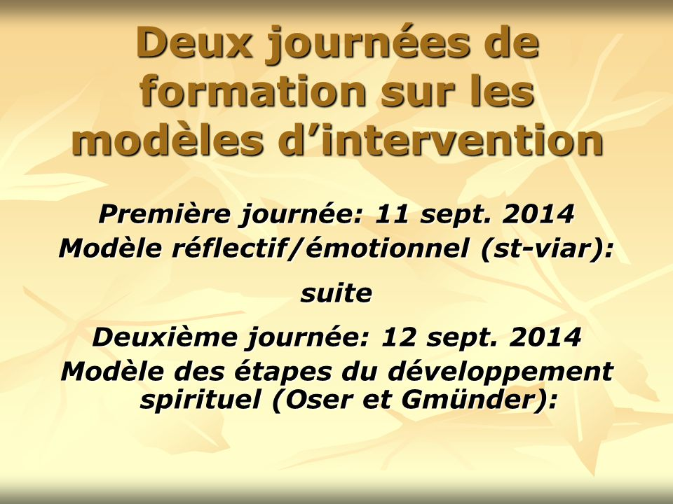 Deux journées de formation sur les modèles d'intervention Première journée: 11 sept. 2014 Modèle réflectif/émotionnel (st-viar): suite Deuxième journé