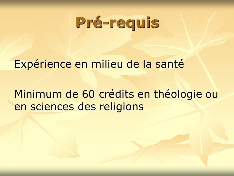 Pré-requis Expérience en milieu de la santé Minimum de 60 crédits en théologie ou en sciences des religions