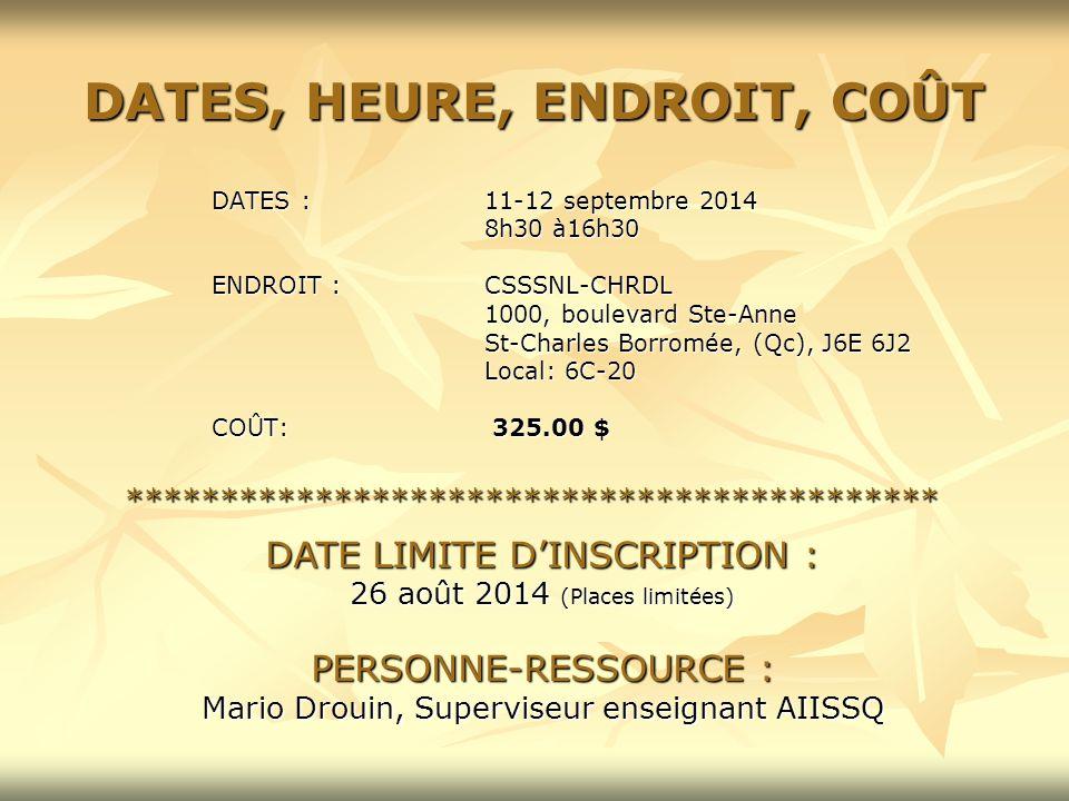 DATES, HEURE, ENDROIT, COÛT DATES : 11-12 septembre 2014 8h30 à16h30 ENDROIT :CSSSNL-CHRDL 1000, boulevard Ste-Anne St-Charles Borromée, (Qc), J6E 6J2