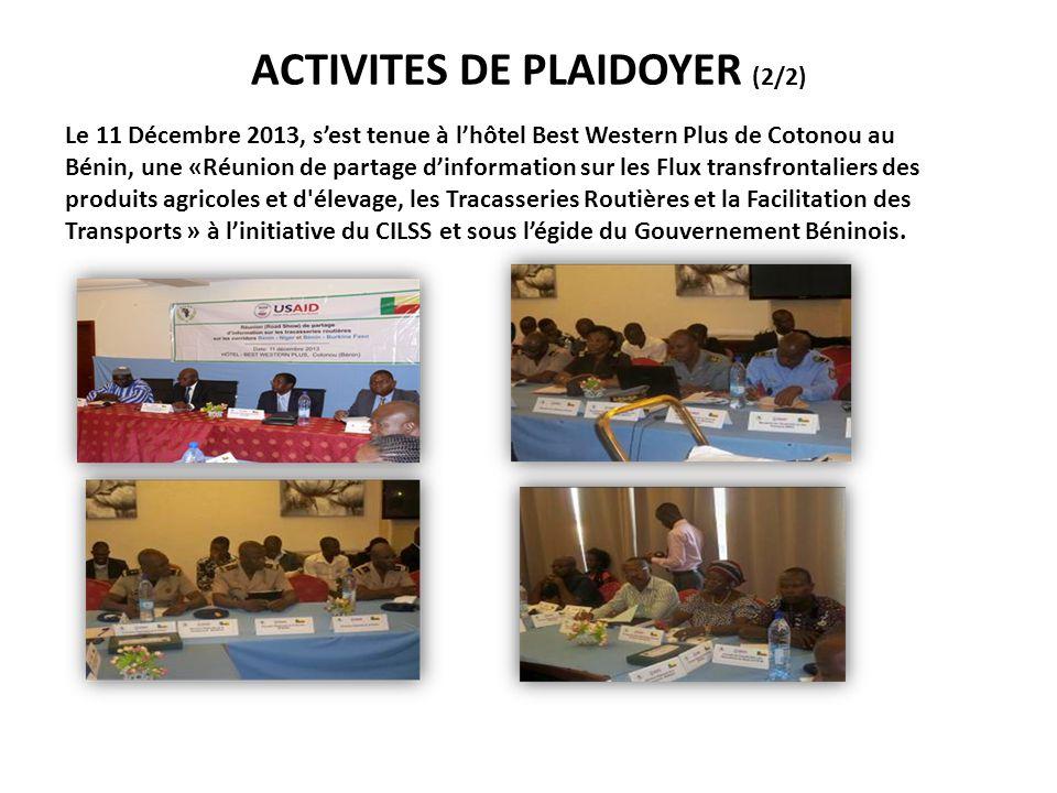 ACTIVITES DE PLAIDOYER (2/2) Le 11 Décembre 2013, s'est tenue à l'hôtel Best Western Plus de Cotonou au Bénin, une «Réunion de partage d'information s