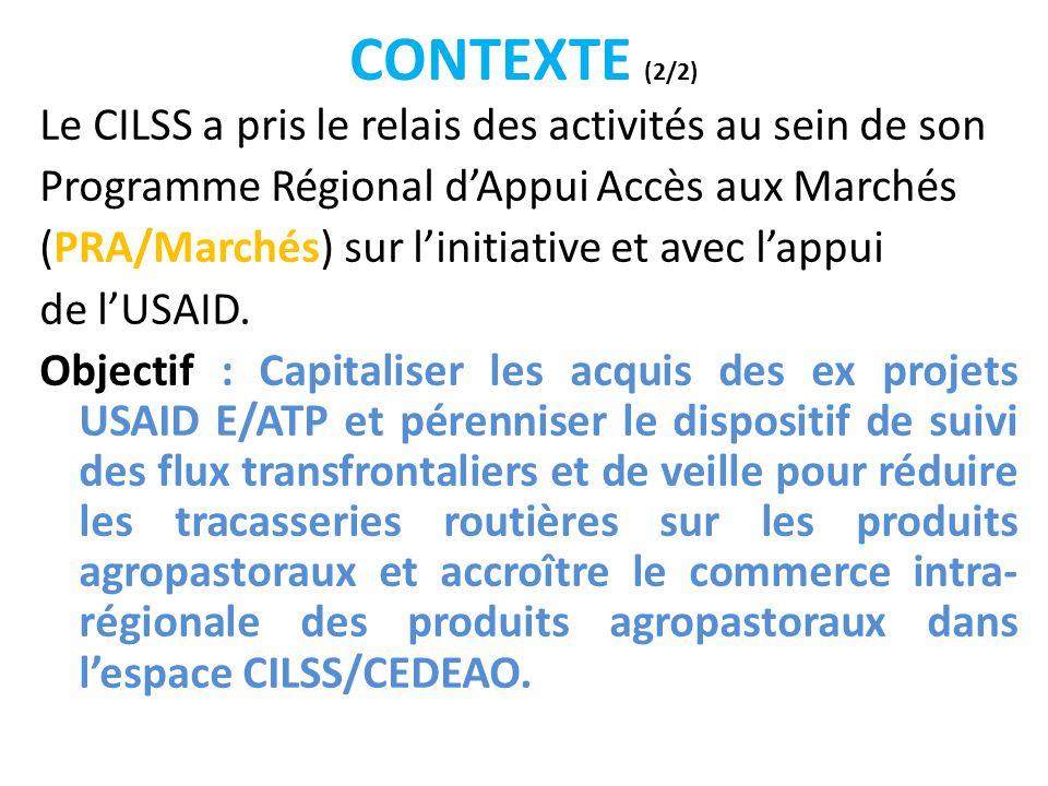 CONTEXTE (2/2) Le CILSS a pris le relais des activités au sein de son Programme Régional d'Appui Accès aux Marchés (PRA/Marchés) sur l'initiative et a