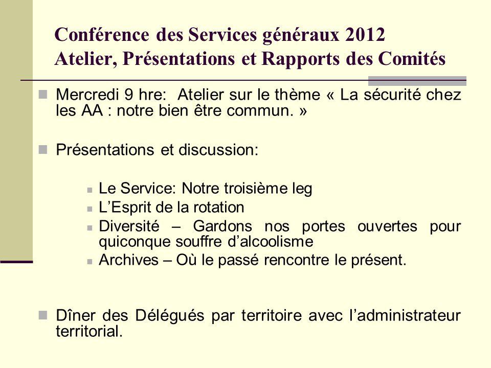 Conférence des Services généraux 2012 Atelier, Présentations et Rapports des Comités Mercredi 9 hre: Atelier sur le thème « La sécurité chez les AA : notre bien être commun.