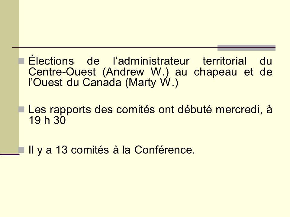 Élections de l'administrateur territorial du Centre-Ouest (Andrew W.) au chapeau et de l'Ouest du Canada (Marty W.) Les rapports des comités ont débuté mercredi, à 19 h 30 Il y a 13 comités à la Conférence.