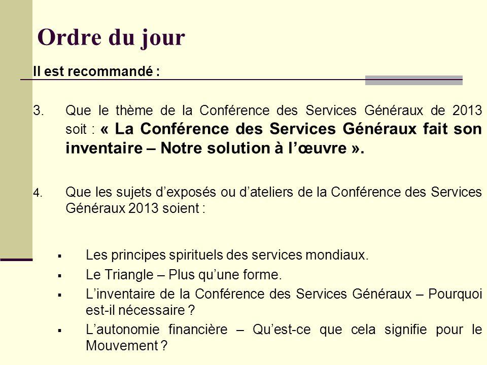 Ordre du jour Il est recommandé : 3.Que le thème de la Conférence des Services Généraux de 2013 soit : « La Conférence des Services Généraux fait son inventaire – Notre solution à l'œuvre ».
