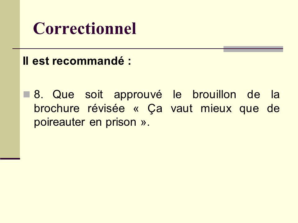Correctionnel Il est recommandé : 8.Que soit approuvé le brouillon de la brochure révisée « Ça vaut mieux que de poireauter en prison ».